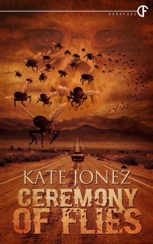DarkFuse Releases CEREMONY OF FLIES by Kate Jonez