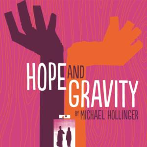 City Theatre to Stage World Premiere of HOPE AND GRAVITY, 5/3-25