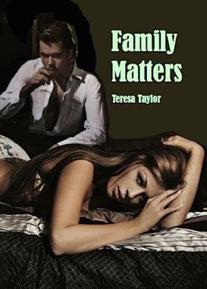 FAMILY MATTERS by Teresa Taylor is Available Now