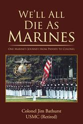 """We'll All Die as Marines"" by Retired Colonel Jim Bathurst is Released"