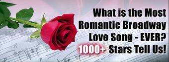 BWW Exclusive: What's the Most Romantic Broadway Love Song Ever? 1000+ Stars Tell Us!