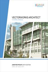 Sixth Edition of Vectorworks Architect Tutorial Manual by Jonathan Pickup is Released