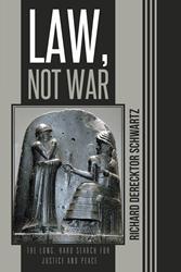 New Book, 'Law, Not War' by Richard Schwartz is Released