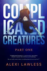 'Complicated Creatures: Part One' by Alexi Lawless is Released