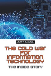 Janez Skrubej Releases 'The Cold War for Information Technology'