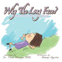 Dr. Todd Morgan's WHY THE LONG FACE? A STORY ABOUT THUMB SUCKING is Now Available
