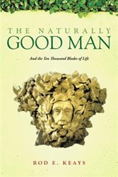Rod E. Keays' THE NATURALLY GOOD MAN Explores Man's Role in Changing World