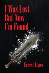 Ernest Lopez Debuts in Fiction with I WAS LOST BUT NOW I'M FOUND