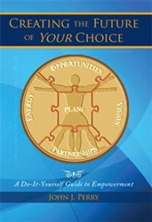 John J. Perry Releases Workbook on CREATING THE FUTURE OF YOUR CHOICE