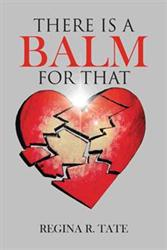 Regina R. Tate Releases THERE IS A BALM FOR THAT