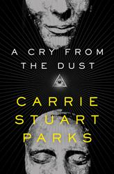 Forensic Artist and FBI Specialist Carrie Stuart Parks Releases A CRY FROM THE DUST