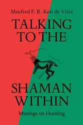 Manfred F. R. Kets de Vries Announces TALKING TO THE SHAMAN WITHIN