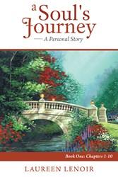 Laureen LeNoir's Memoir, A SOUL'S JOURNEY: A PERSONAL STORY is Now Available