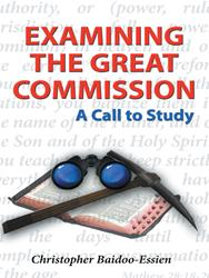 Chirstopher Baidoo-Essien Releases EXAMINING THE GREAT COMMISSION