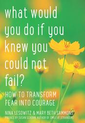 'What Would You Do If You Knew You Could Not Fail?: How to Transform Fear into Courage' is Released