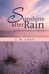 'Sunshine After Rain: One Woman's Journey to a Better Life' By J.R. Lucy is Released