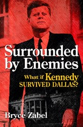 Award-Winning Author Releases 'Surrounded by Enemies: What if Kennedy Survived Dallas?'