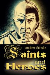 'Saints and Heroes' By Andrew Schultz is Released
