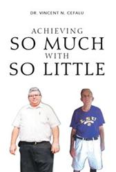 Dr. Vincent N. Cefalu Sr. Releases ACHIEVING SO MUCH WITH SO LITTLE