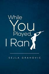 Sejla Grahovic Releases WHILE YOU PLAYED, I RAN