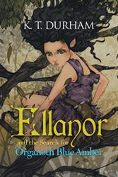 K. T. Durham Releases ELLANOR AND THE SEARCH FOR ORGANOTH BLUE AMBER
