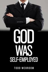 Todd McBroom Set Launches GOD WAS SELF EMPLOYED Today