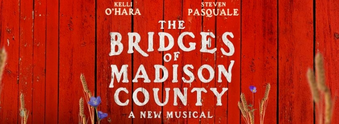 AUDIO: First Song from Broadway-Bound Musical BRIDGES OF MADISON COUNTY with Kelli O'Hara & Steven Pasquale Debuts!