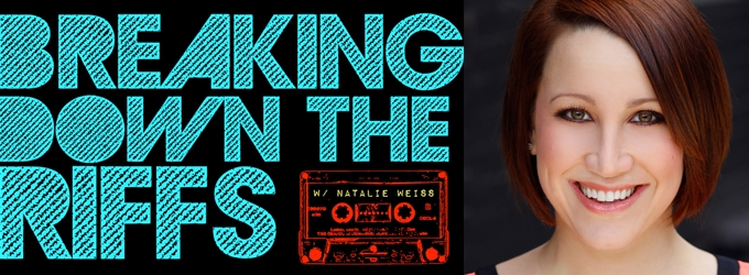 BWW TV: BREAKING DOWN THE RIFFS by YouTube Sensation Natalie Weiss to Join Lineup of Exclusive BroadwayWorld.com TV Shows