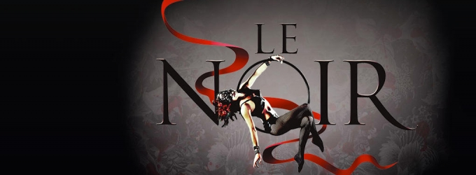 BWW Reviews: LE NOIR – THE DARK SIDE OF CIRQUE Is A Thrilling Blend Of Old World Circus And Burlesque For The 21st Century.