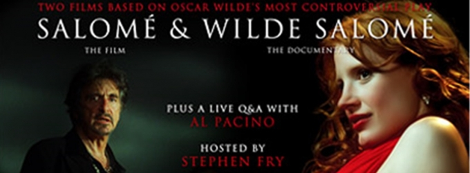Al Pacino & Jessica Chastain In Double Bill Of SALOME/WILDE SALOME To Play Along With Special Q&A, 9/21