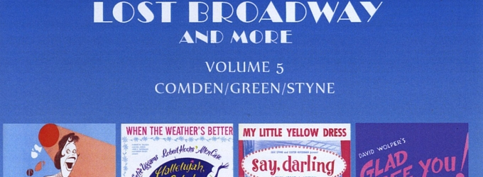 BWW CD Reviews: Original Cast Records' LOST BROADWAY AND MORE: VOLUME 5 Celebrates Comden, Green, and Styne