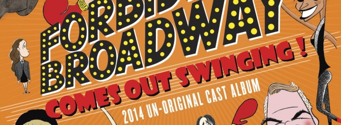 BWW CD Reviews: DRG Record's FORBIDDEN BROADWAY: COMES OUT SWINGING (2014 Un-Original Cast Album) Packs Some Delightful Punches