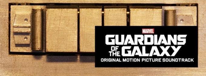 First Listen: Hooked on the GUARDIANS OF THE GALAXY Soundtrack