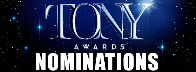 2015 Tony Awards Nominations - Complete List; AN AMERICAN IN PARIS and FUN HOME Lead with 12!