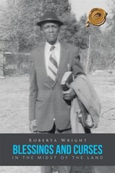 Roberta Wright Looks Back at Life in the South During the '50s and '60s in BLESSINGS AND CURSES IN THE MIDST OF THE LAND