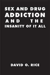 'Sex and Drug Addiction And The Insanity of It All' is Released