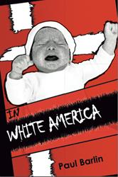 IN WHITE AMERICA by Paul Barlin is Released