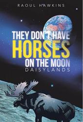 Raoul Hawkins Releases 'They Don't Have Horses on the Moon: Daisylands'