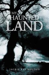 Jackie Ray Holton Recounts Supernatural Stories in MY HAUNTED LAND