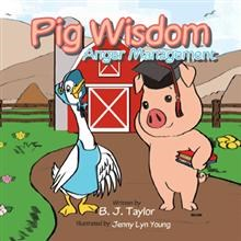 B. J. Taylor's PIG WISDOM Addresses Anger Management for Children