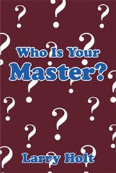 Larry Holt Asks WHO IS YOUR MASTER?