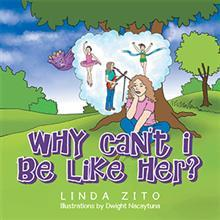 Linda Zito Releases Children's Book, WHY CAN'T I BE LIKE HER?
