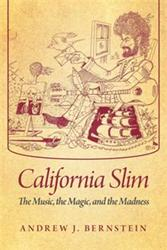 Andrew Bernstein Releases 'California Slim: the Music, the Magic, and the Madness'