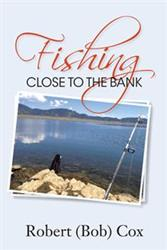 Robert (Bob) Cox Shares Life Lessons in FISHING CLOSE TO THE BANK