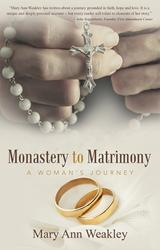 Monastery to Matrimony By Mary Ann Weakley is Released