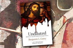Benjamin Corey's Book, UNDILUTED, is Named One of the Revangelical's Most Anticipated Books of 2014