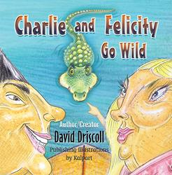 'Charlie and Felicity Go Wild' by David Driscoll is Released