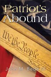 John M. Bede III Announces PATRIOT'S ABOUND