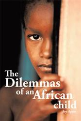 Joy Agwu Releases THE DILEMNAS OF AN AFRICAN CHILD