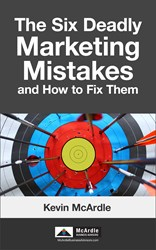 Kevin McArdle Names Six Deadly Marketing Mistakes in New Book